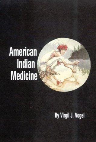 American Indian Medicine (Civilization of the American Indian Series) Virgil J. Vogel