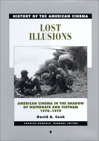 Lost Illusions: American Cinema in the Shadow of Watergate and Vietnam, 1970-1979 (History of the American Cinema, #9)  by  David A. Cook