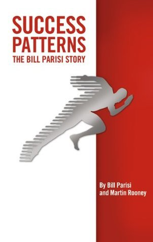 Success Patterns: The Bill Parisi Story Bill Parisi