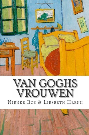 Van Goghs Vrouwen: Tragische Liefdes  by  Nienke Bos