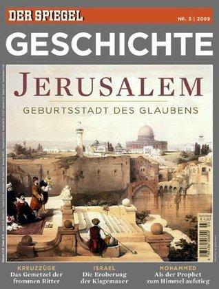 SPIEGEL GESCHICHTE 3/2009: Jerusalem. Geburtsstadt des Glaubens Annette Großbongardt