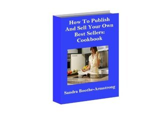 How To Publish and Sell Your Own Best Sellers:Cookbook (1)  by  Sandra Boothe-Armstrong