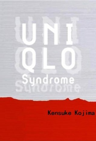 Uniqlo Syndrome  by  Kensuke Kojima