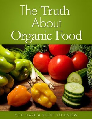 The Truth About Organic Food -  by  Michael Goldstein