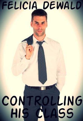 Controlling His Class (Mind Control Hypnosis Erotica) Felicia Dewald