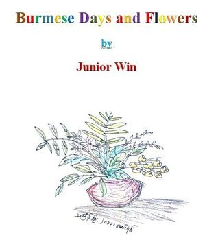 Burmese Days and Flowers  by  Junior Win by Junior Win