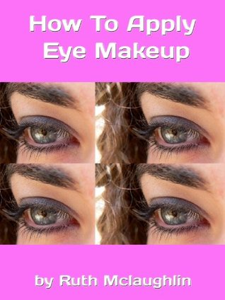 How To Apply Eye Makeup: 3 Simple Steps To Success Ruth McLaughlin
