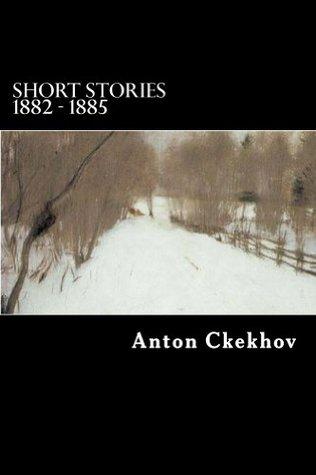 Short Stories 1882 - 1885  by  Anton Ckekhov