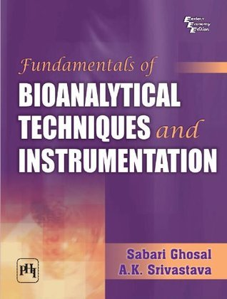Fundamentals of Bioanalytical Techniques and Instrumentation  by  Sabari Ghosal