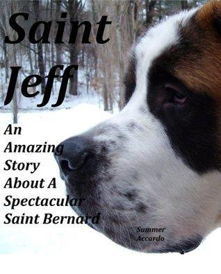 Saint Jeff: An Amazing Story About A Spectacular Saint Bernard Summer Accardo