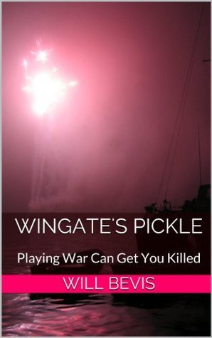 Wingates Pickle: Playing War Can Get You Killed.  by  Will Bevis