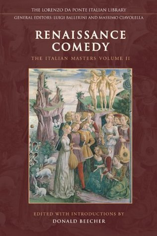 Renaissance Comedy: The Italian Masters - Volume 1: Vol 1  by  Don Beecher