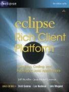 Eclipse Rich Client Platform: Designing, Coding, and Packaging Java¿ Applications Jeff McAffer