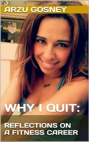 Why I Quit: Reflections on a Fitness Career Arzu Gosney