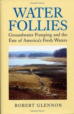 Water Follies: Groundwater Pumping And The Fate Of Americas Fresh Waters Robert Jerome Glennon