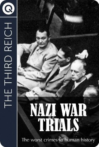 The Third Reich : Nazi War Trials - The worst crimes in human history  by  aQUIK eBooks
