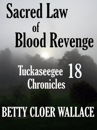 Sacred Law of Blood Revenge (Tuckaseegee Chronicles, #18)  by  Betty Cloer Wallace