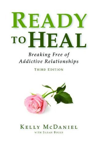 Ready to Heal: Breaking Free of Addictive Relationships  by  Kelly McDaniel