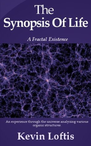 The Synopsis of Life: A Fractal Existence  by  Kevin Loftis