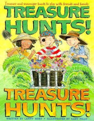 Treasure Hunts! Treasure Hunts!: Treasure and Scavenger Hunts to Play with Friends and Family  by  Lenny Hort