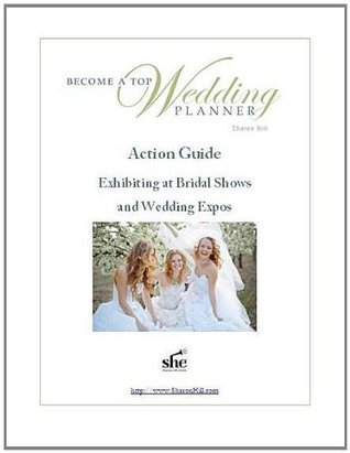 Become a Top Wedding Planner - Exhibiting at Bridal Shows and Wedding Expos  by  Sharon Hill