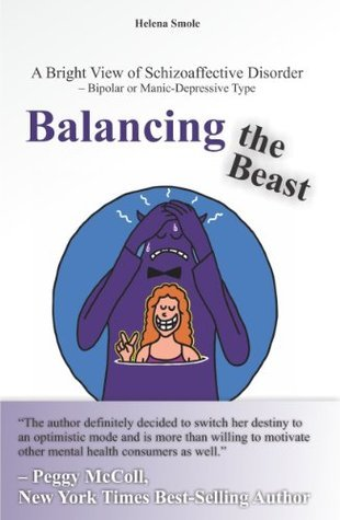 Balancing the Beast: A Bright View of Schizoaffective Disorder - Bipolar or Manic-Depressive Type  by  Helena Smole