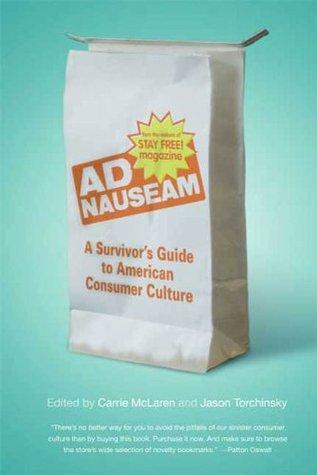 Ad Nauseam: A Survivors Guide to American Consumer Culture Carrie McLaren