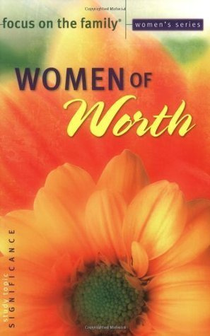 Women of Worth (Focus on the Family Womens Series)  by  Focus on the Family