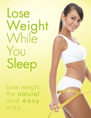 Lose Weight While Sleeping: Weight Loss Program For Woman And Men  by  Michael Goldstein