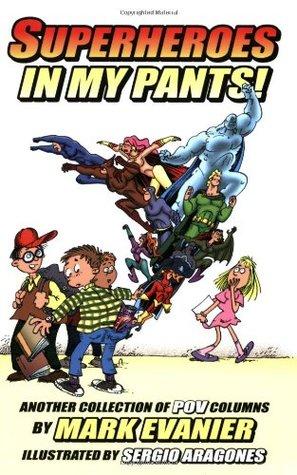 Superheroes in My Pants! Mark Evanier
