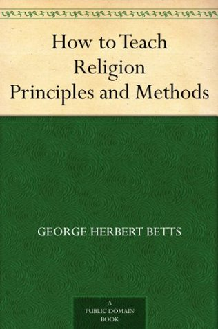 How to Teach Religion Principles and Methods  by  George Herbert Betts