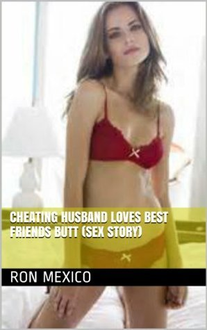 Cheating Husband Loves Best Friends Butt  by  Ron Mexico