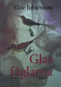 Glasfåglarna  by  Elsie Johansson