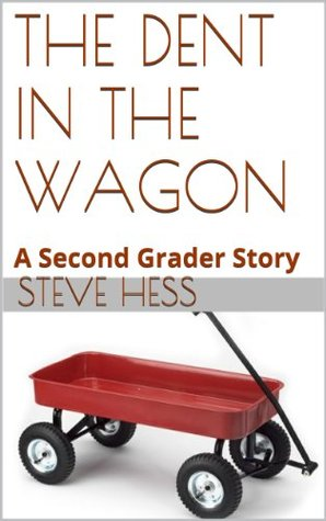 The Dent in The Wagon: A Second Grader Story (Second Grader Books)  by  Steve Hess