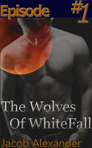 Episode 1: The Wolves Of WhiteFall  by  Jacob  Alexander