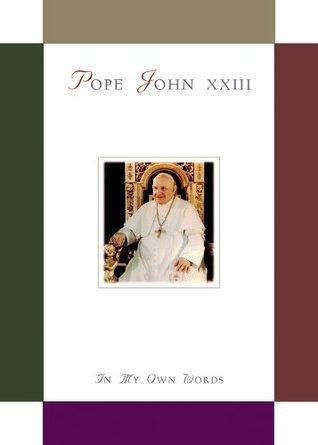 Pope John XXIII: In My Own Words Pope John XXIII