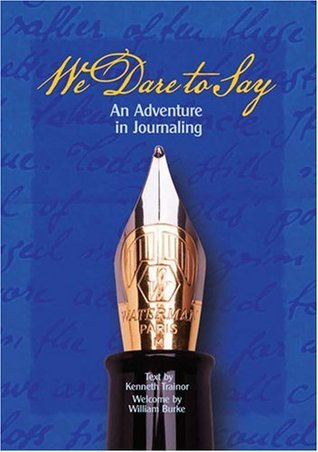 We Dare to Say: An Adventure in Journaling Kenneth Trainor