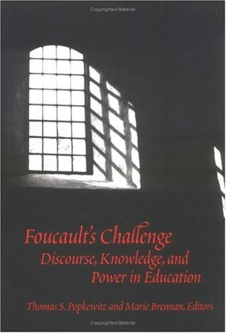 Foucaults Challenge: Discourse, Knowledge, and Power in Education Thomas S. Popkewitz