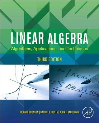 Linear Algebra: Algorithms, Applications, and Techniques  by  Richard Bronson
