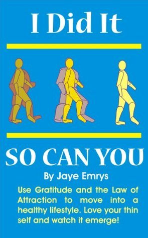 I Did It: So Can You  by  Jaye Emrys