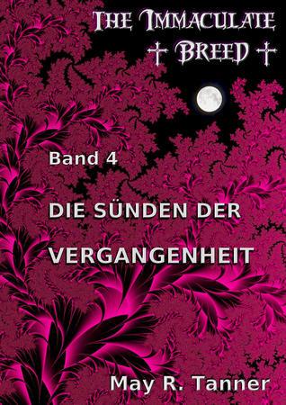 Die Sünden der Vergangenheit (The Immaculate Breed #4)  by  May R. Tanner