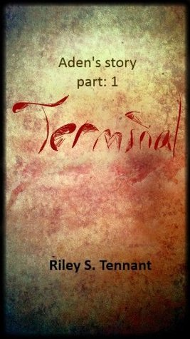 Terminal (Adens story: part 1)  by  Riley S. Tennant
