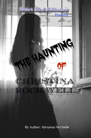 The Haunting of Christina Rockwell Abrianna Nechelle