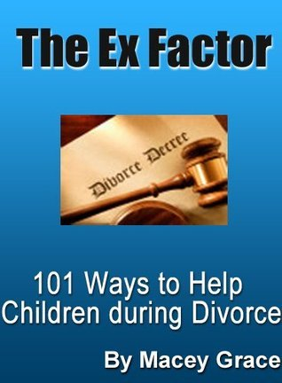 The Ex Factor: Helping the Children During Divorce Macey Grace