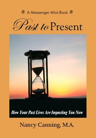 Past to Present: How Your Past Lives Are Impacting You Now  by  Nancy Canning