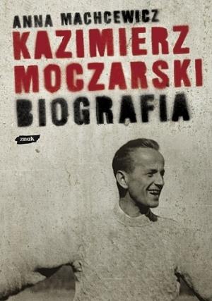 Kazimierz Moczarski. Biografia Anna Machcewicz