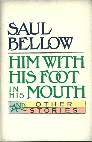Him With His Foot In His Mouth And Other Stories  by  Saul Bellow