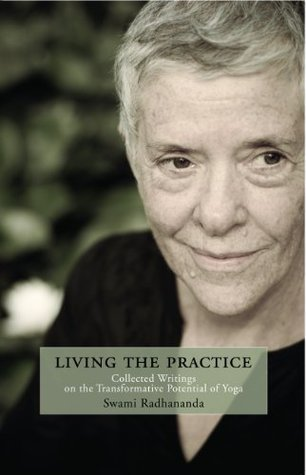 Living the Practice: Collected Writings on the Transformative Potential of Yoga  by  Swami Radhananda