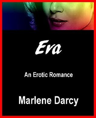 Eva: An Erotic Romance  by  marlene Darcy