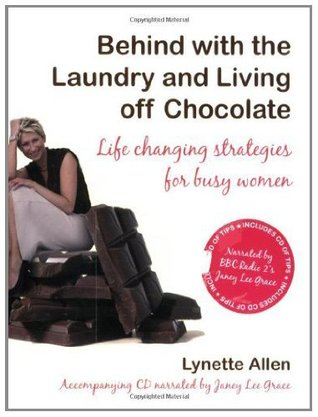 Behind with the Laundry and Living Off Chocolate: Life Changing Strategies for Busy Women Lynette Allen